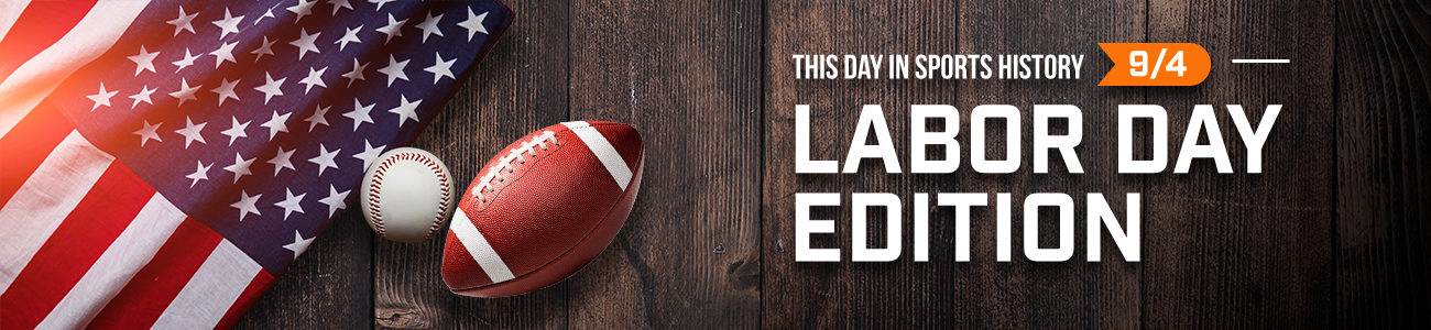 This Day in Sports History: Labor Day Edition
