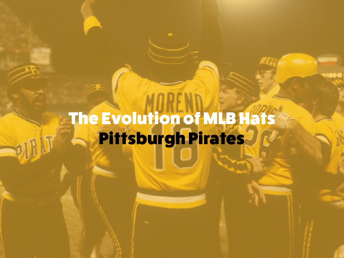 The Evolution of the Pittsburgh Pirates Hat – MLB Baseball Caps