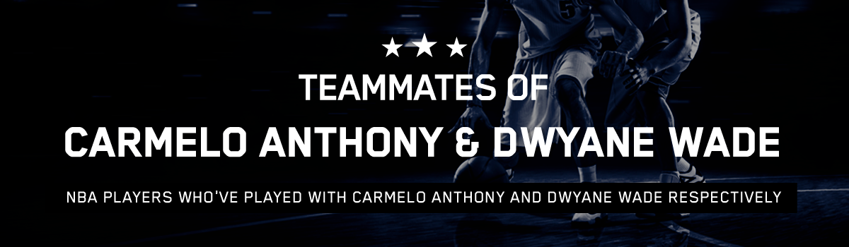 Teammates of Carmelo Anthony & Dwyane Wade